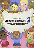 Benvenuto in classe! Arricchimento lessicale e fondamenti di ortografia e grammatica per bambini stranieri: 2