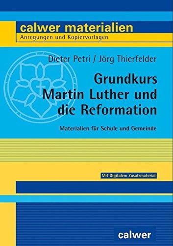Grundkurs Martin Luther und die Reformation: Materialien für Schule und Gemeinde (Calwer Materialien / Modelle für den Religionsunterricht. Anregungen und Kopiervorlagen)