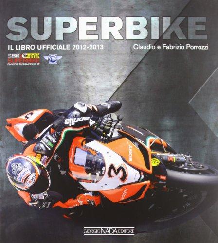 Superbike 2012-2013. Il libro ufficiale (Tecnica auto e moto) por Claudio Porrozzi