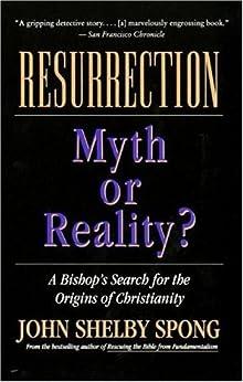 Resurrection: Myth or Reality? by [Spong, John Shelby]