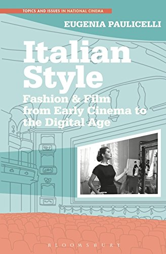 Italian Style: Fashion & Film from Early Cinema to the Digital Age (Topics and Issues in National Cinema, Band 6) -