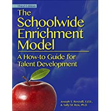 The Schoolwide Enrichment Model: A How-To Guide for Talent Development