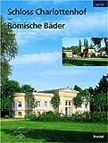 Schloss Charlottenhof und Römische Bäder: Ein italienischer Traum - Silke Hollender, Antje Adler