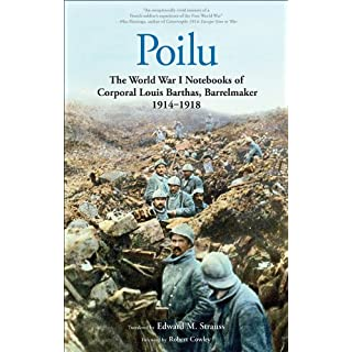 Poilu: The World War I Notebooks of Corporal Louis Barthas, Barrelmaker, 1914-1918 (English Edition)