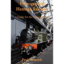 Photographing Heritage Railways: A Guide for the Average Visitor