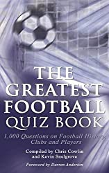 The Greatest Football Quiz Book: 1,000 Questions on Football History, Clubs and Players