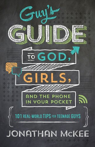The Guy's Guide to God, Girls, and the Phone in Your Pocket: 101 Real-World Tips for Teenaged Guys Global Phone