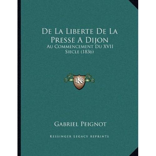 de La Liberte de La Presse a Dijon: Au Commencement Du XVII Siecle (1836)