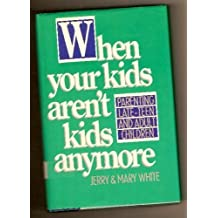 When Your Kids Aren't Kids Anymore by Jerry E. White (1989-08-03)