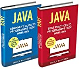 Java: 2 Books in 1: Java Beginner's Guide + Java Best Practices to Programming Code with Java