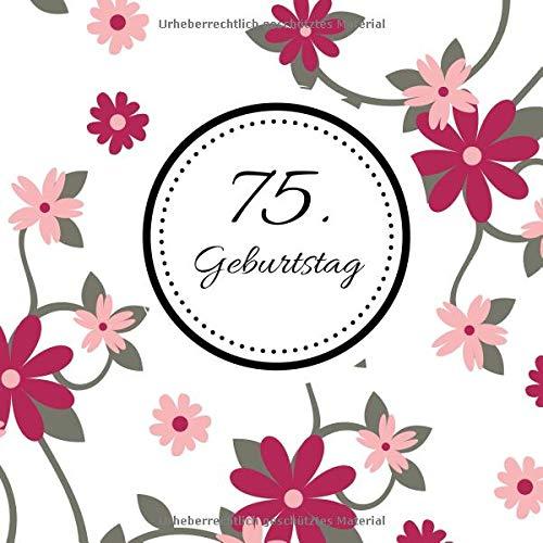 75. Geburtstag: Gästebuch zum Selbstgestalten und Eintragen von Glückwünschen | Format 21,5 x 21,5 cm | Motiv: Floral pink (75. Mama Für Party-ideen Geburtstag)