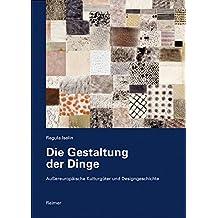 Die Gestaltung der Dinge: Außereuropäische Kulturgüter und Designgeschichte