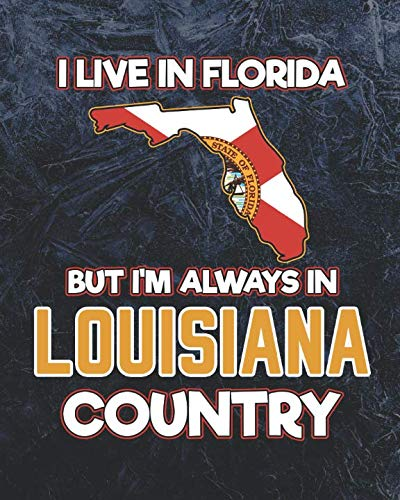 I Live in Florida But I'm Always in Louisiana Country: Daily Weekly and Monthly Planner for Organizing Your Life