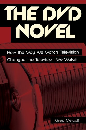 The DVD Novel: How the Way We Watch Television Changed the Television We Watch (English Edition)