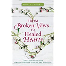 From Broken Vows to Healed Hearts: Seeking God After Divorce, Through Community, Scripture, and Journaling