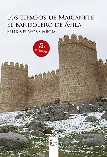 Descargar Libro Los tiempos de Marianete: El bandolero de Ávila de Félix Velayos Garcia