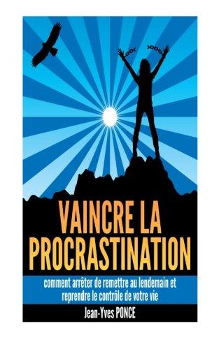 Vaincre la procrastination: Comment arr�...