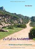 Zu Fuß in Andalusien: 40 Wanderausflüge in Südspanien - Else Byskov