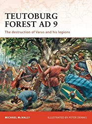 Teutoburg Forest AD 9: The destruction of Varus and his legions
