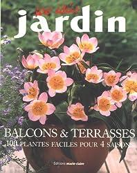 Balcons et Terrasses : 100 Plantes faciles pour 4 saisons