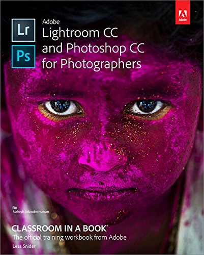 Adobe Lightroom and Photoshop CC for Photographers Classroom in a Book por Lesa Snider