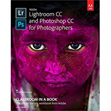 Adobe Lightroom and Photoshop CC for Photographers Classroom in a Book (Classroom in a Book (Adobe))