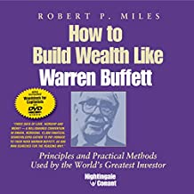 How to Build Wealth Like Warren Buffett: Principles and Practical Methods Used by the World's Greatest Investor