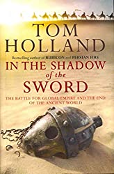 [(In the Shadow of the Sword : The Battle for Global Empire and the End of the Ancient World)] [By (author) Tom Holland] published on (April, 2012)