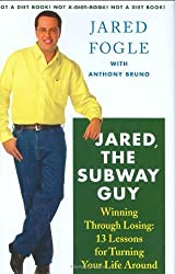 Jared, the Subway Guy: Winning Through Losing: 13 Lessons for Turning Your Life Around by Fogle, Jared, Bruno, Anthony (2006) Hardcover