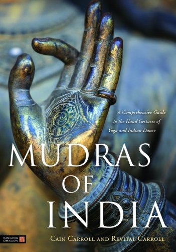 Mudras of India: A Comprehensive Guide to the Hand Gestures of Yoga and Indian Dance (English Edition)