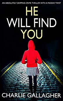 HE WILL FIND YOU an absolutely gripping crime thriller with a massive twist by [GALLAGHER, CHARLIE]