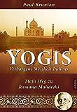 Yogis - Verborgene Weisheit Indiens: Mein Weg zu Ramana Maharshi