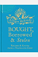 Bought, Borrowed & Stolen: Recipes and Knives from a Travelling Chef Hardcover