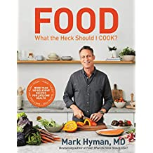Food: What the Heck Should I Cook?: More than 100 delicious recipes--pegan, vegan, paleo, gluten-free, dairy-free, and more--for lifelong health
