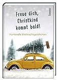 Freue dich, Christkind kommt bald!: Humorvolle Weihnachtsgeschichten