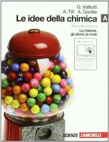 Le idee della chimica. Vol. A: La materia, gli atomi, la mole. Per le Scuole superiori. Con espansione online