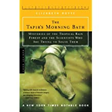The Tapir's Morning Bath: Mysteries of the Tropical Rain Forest and the Scientists Who Are Trying to Solve Them: Mysteries of the Tropical Rain Forest and the Scientists Who Are Trying to Save Them