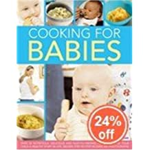 Cooking for Babies: Over 50 Nutricious, Delicious and Easy-to-prepare Recipes to Give Your Child a Healthy Start in Life, Shown Step-by-step by Sara Lewis (2008-10-13)