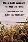 More Bible Wisdom for Modern Times: Selections from the Early New Testament