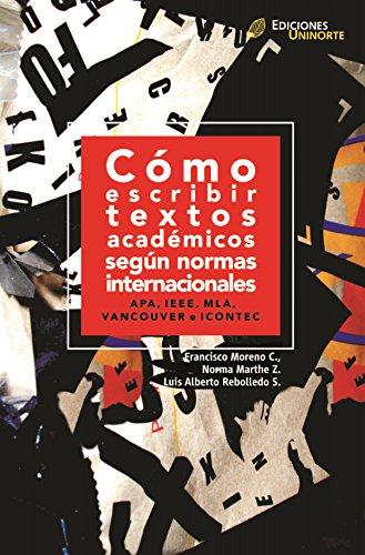 Cómo escribir textos académicos según normas internacionales: APA, IEEE, MLA, VANCOUVER e ICONTEC por Francisco Moreno