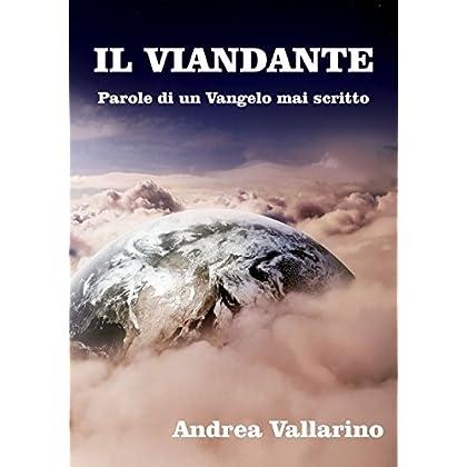 Il Viandante: Parole Di Un Vangelo Mai Scritto (Gnosticismo Vol. 1)