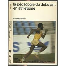 La Pédagogie du Débutant en Athlétisme