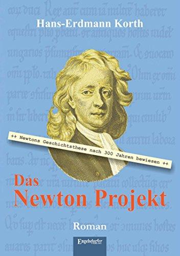 Das Newton Projekt: Nach 300 Jahren bewiesen: Newtons Geschichtsthese