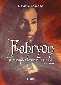 Fahryon - Il suono sacro di arjiam ( Parte prima) di [Lojarro, Daniela]