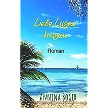 Liebe Lügen trügen: Roman (Annina Boger Romance Liebesromane 2)
