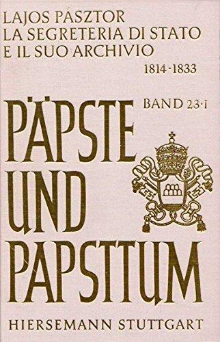 La Segreteria di Stato e il suo Archivio (1814-1833): Erster Halbband (Päpste und Papsttum)