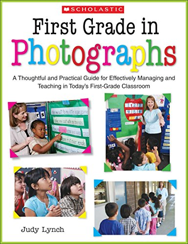 First Grade in Photographs: A Thoughtful and Practical Guide for Effectively Managing and Teaching Literacy in the First Five Weeks and Throughout the Year por Judy Lynch
