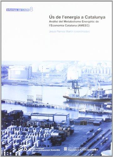 Ús de l'energia a Catalunya. Anàlisi del Metabolisme Energètic de l'Economia Catalana (AMEEC) (Informes del CADS) por Jesús Ramos Martín (coord.)
