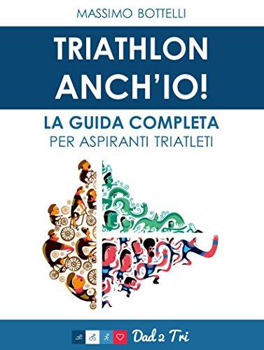 Triathlon Anch'io: La guida completa per aspiranti triatleti