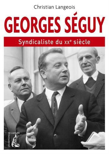 Georges Séguy, syndicaliste du XXe siècle (1927-2016)